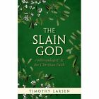 The Slain God: Anthropologists and the Christian Faith by Timothy Larsen (Paperback, 2016)