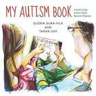 My Autism Book: A Child's Guide to Their Autism Spectrum Diagnosis by Gloria Dura-Vila, Tamar Levi (Hardback, 2013)
