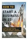 How to Start a Business in 27 Days: A Step-By-Step Guide That Anyone Can Use to Achieve Business Ownership by Dr Bill Curtis, Bryan Pace (Paperback / softback, 2015)