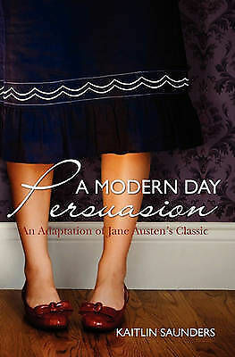 1 of 1 - NEW A Modern Day Persuasion: An Adaptation of Jane Austen's Novel