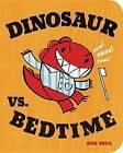 Dinosaur vs. Bedtime by Bob Shea (Board book, 2011)