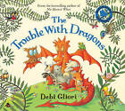 The Trouble with Dragons by Debi Gliori (Paperback, 2009)
