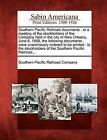 Southern Pacific Railroad Documents: At a Meeting of the Stockholders of the Company Held in the City of New Orleans, June 8, 1858, the Following Documents Were Unanimously Ordered to Be Printed: To the Stockholders of the Southern Pacific Railroad... by Gale, Sabin Americana (Paperback / softback, 2012)