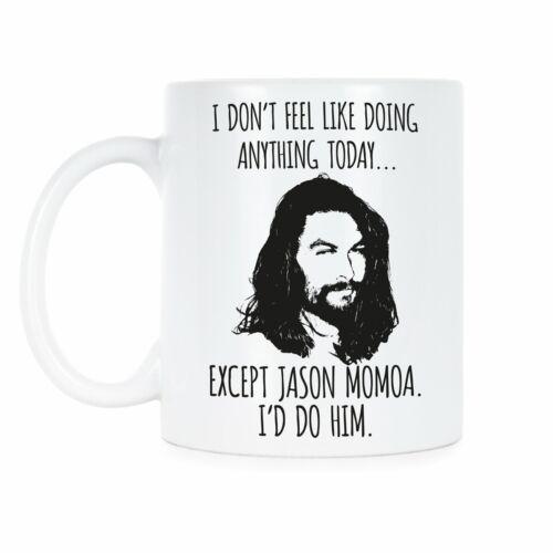 Jason Momoa Mug I Don't Feel Like Doing Anything Today Except Jason Momoa Coffee