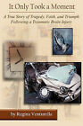 It Only Took a Moment: A True Story of Tragedy, Faith, and Triumph Following a Traumatic Brain Injury by Regina Venturella (Paperback / softback, 2011)