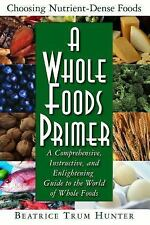 A Whole Foods Primer: A Comprehensive, Instructive, and Enlightening Guide to th
