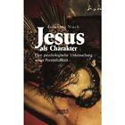 Jesus ALS Charakter. Eine Psychologische Untersuchung Seiner Personlichkeit by Johannes Ninck (Paperback / softback, 2013)
