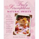 Truly Scrumptious Natural Sweets: Deliciously indulgent treats made with natural ingredients by Alison Candlin (Paperback, 2014)