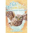 The Owls of Blossom Wood: An Enchanted Wedding: 6 by Catherine Coe (Paperback, 2016)