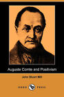 Auguste Comte and Positivism (Dodo Press) by John Stuart Mill (Paperback / softback, 2007)