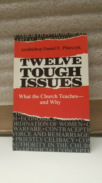 Twelve Tough Issues : What the Church Teaches and Why by Daniel E. Pilarczyk...