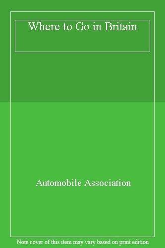 Where to Go in Britain,Automobile Association- 0861450280