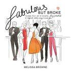 Fabulous but Broke by Melissa Browne (Paperback, 2015)