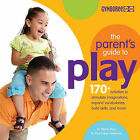 The Parents Guide to Play: 170+ Activities to Stimulate Imaginations, Expand Vocabularies, Build Skills and More! by Wendy S. Masi, Roni Cohen Leiderman (Paperback, 2007)