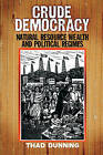 Crude Democracy: Natural Resource Wealth and Political Regimes by Thad Dunning (Paperback, 2008)