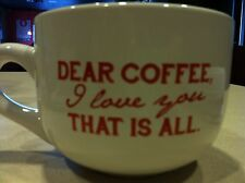 Coffee Cup Mug ' Dear Coffee, I Love You That is All ' White & Red Ceramic NWOT