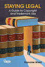 Staying Legal: A Guide to Copyright and Trademark Use by Francine Ward (Mixed media product, 2007)