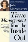 Time Management from the Inside Out : The Foolproof Plan for Taking Control of Your Schedule and Your Life by Julie Morgenstern (2000, Paperback, Revised)