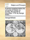 A Sermon Preached Before the University of Oxford, on Sunday, the Seventh of November, 1779. by George Bellas, ... by George Bellasis (Paperback / softback, 2010)