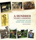 A Hundred Years A-Growing: A History of the Irish Girl Guides by Gillian Finan (Hardback, 2010)