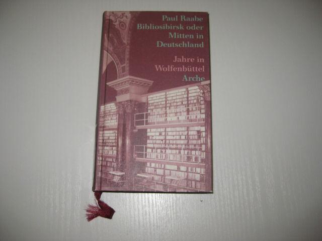 Bibliosibirsk oder Mitten in Deutschland. Jahre in Wolfenbüttel von Paul Raabe