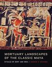 Mortuary Landscapes of the Classic Maya: Rituals of Body and Soul by Andrew K. Scherer (Hardback, 2016)