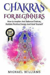 Chakra Meditation, Balance Chakras, Mudras, Chakras Yoga: CHAKRAS: Chakras  for Beginners - How to Awaken and Balance Chakras, Radiate Positive Energy