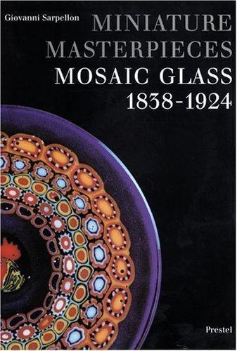 Miniature Masterpieces: Mosaic Glass, 1838-1924, , Sarpellon, Giovanni, Very Goo