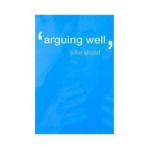 Arguing-Well-by-John-Shand-2000-Paperback-John-Shand-2000