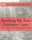 Surviving the Auto Insurance Game: The Book Every Driver Must Read by David Felix Harris (Paperback / softback, 2009)