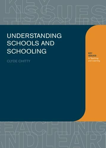 Understanding Schools and Schooling (Key Issues in Teaching and Learning) By Cl