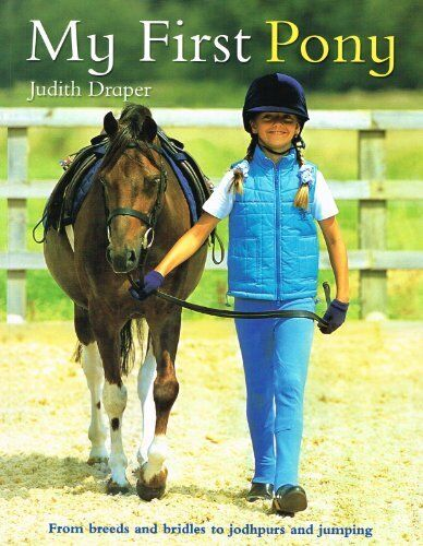 My First Pony: From Breeds and Bridles to Jodhpurs and Jumping By Judith Draper