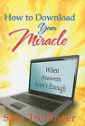 How to Download Your Miracle: When Answers Aren't Enough by Sara Trollinger (Paperback / softback, 2009)