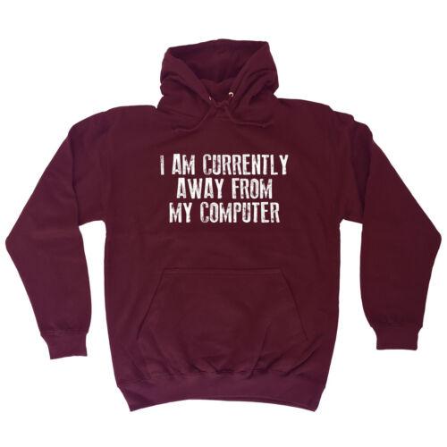 CURRENTLY AWAY FROM MY COMPUTER HOODIE hoody geek nerd funny birthday gift 123t