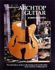 Musical Instruments Ser. Maintenance and Construction, Piano and Keyboards, Bass Guitar: Making an Archtop Guitar : Shows All Aspects of Construction by Robert Benedetto (1996, Paperback, Reprint)