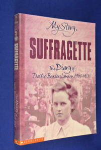MY-STORY-SUFFRAGETTE-Carol-Drinkwater-THE-DIARY-OF-DOLLIE-BAXTER-LONDON-1909-13