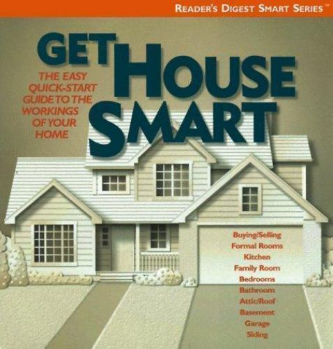 Reader's Digest Smart Ser.: Get House Smart : The Quick Start Guide to the...