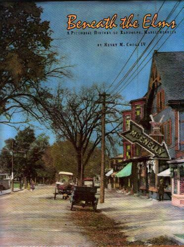 Beneath the Elms: A Pictorial History of Randolph, Massachusetts Cooke, Henry M