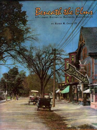 Beneath the Elms: A Pictorial History of Randolph, Massachusetts by Cooke, Henry