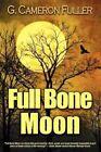 Full Bone Moon by C Cameron Fuller, G Cameron Fuller (Paperback / softback, 2011)