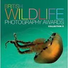 British Wildlife Photography Awards: Collection 5: Collection 5 by AA Publishing (Hardback, 2014)