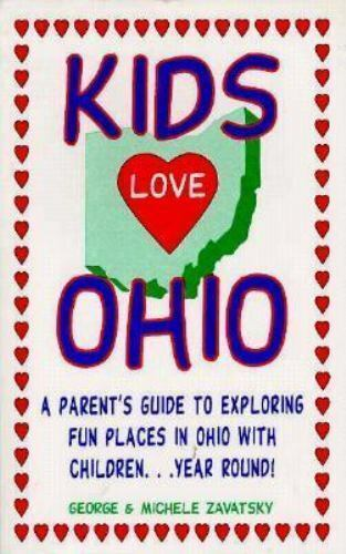 Kids Love Ohio : A Parent's Guide to Exploring Fun Places in Ohio with...