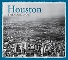 Houston: Then and Now(r) by William Dylan Powell (Hardback, 2014)