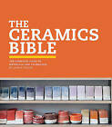 The Ceramic Bible: The Complete Guide to Materials and Techniques by Louisa Taylor (Hardback, 2011)