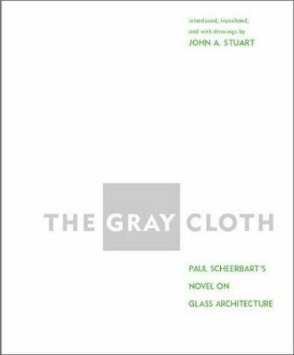 The Gray Cloth: Paul Scheerbart's Novel on Glass Architecture, , Scheerbart, Pau