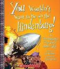 You Wouldn't Want to Be on the Hindenburg!: A Transatlantic Trip You'd Rather Skip by Ian Graham (Paperback / softback)