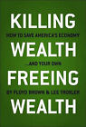Killing Wealth, Freeing Wealth: How to Save America's Economy... and Your Own by Floyd Brown, Lee Troxler (Hardback, 2010)