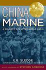 China Marine: An Infantryman's Life After World War II by E. B. Sledge (Paperback, 2003)