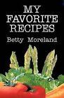 My Favorite Recipes by Betty Moreland (Paperback / softback, 2011)
