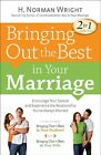Bringing Out the Best in Your Marriage by Dr H Norman Wright (Paperback / softback, 2013)